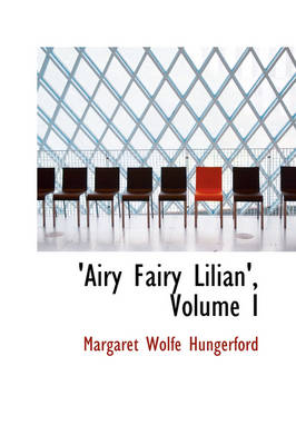 Airy Fairy Lilian', Volume I by Margaret Wolfe Hungerford