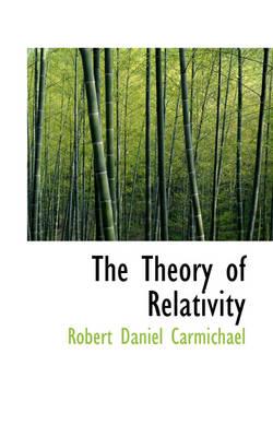 The Theory of Relativity by Robert Daniel Carmichael