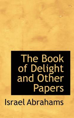 The Book of Delight, and Other Papers by Professor Israel Abrahams