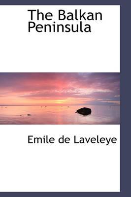 The Balkan Peninsula by Emile De Laveleye