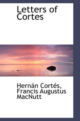 Letters of Cortes by Hernando Corts