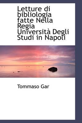 Letture Di Bibliologia Fatte Nella Regia Universit Degli Studi in Napoli by Tommaso Gar