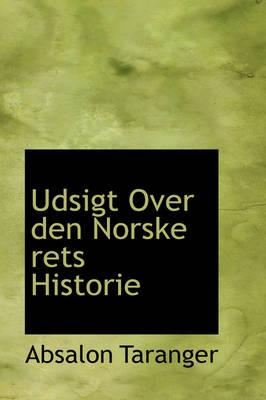 Udsigt Over Den Norske Rets Historie by Absalon Taranger