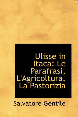 Ulisse in Itaca Le Parafrasi, L'Agricoltura. La Pastorizia by Salvatore Gentile