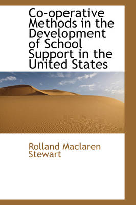Co-Operative Methods in the Development of School Support in the United States by Rolland MacLaren Stewart