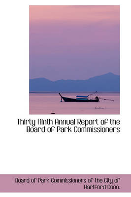 Thirty Ninth Annual Report of the Board of Park Commissioners by Park Commissioners of the City Of Park Commissioners of the City of H, Of Park Commissioners of the City of H