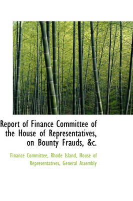 Report of Finance Committee of the House of Representatives, on Bounty Frauds, &C. by Finance Committee