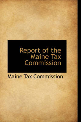 Report of the Maine Tax Commission by Maine Tax Commission