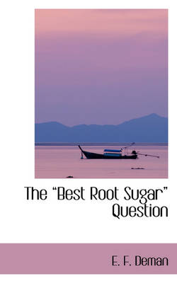 The Best Root Sugar Question by E F Deman