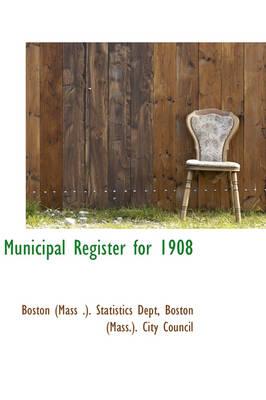 Municipal Register for 1908 by Boston (Mas (Mass ) Statistics Dept