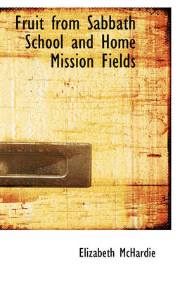 Fruit from Sabbath School and Home Mission Fields by Elizabeth McHardie