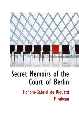 Secret Memoirs of the Court of Berlin by Honor-Gabriel De Riquetti Mirabeau