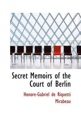 Secret Memoirs of the Court of Berlin by Honor-Gabriel De Riquetti Mirabeau