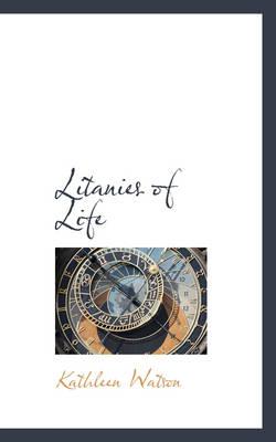 Litanies of Life by Kathleen Watson