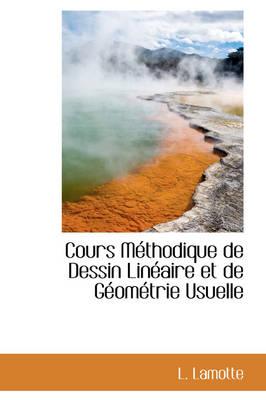 Cours M Thodique de Dessin Lin Aire Et de G Om Trie Usuelle by L Lamotte