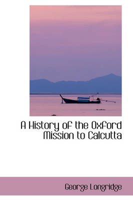 A History of the Oxford Mission to Calcutta by George Longridge