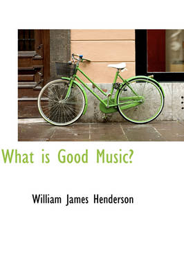 What Is Good Music? by William James Henderson