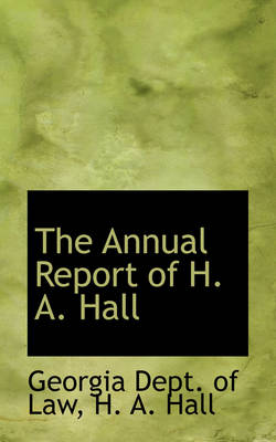 The Annual Report of H. A. Hall by Georgia Dept of Law