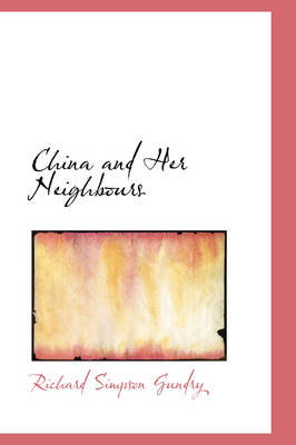 China and Her Neighbours by Richard Simpson Gundry