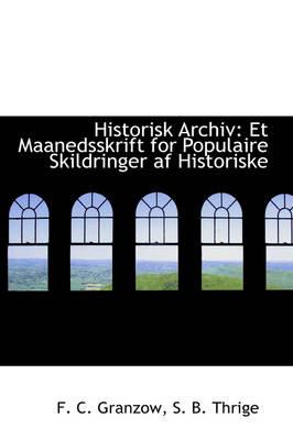 Historisk Archiv Et Maanedsskrift for Populaire Skildringer AF Historiske by F C Granzow
