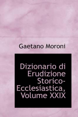 Dizionario Di Erudizione Storico-Ecclesiastica, Volume XXIX by Gaetano Moroni