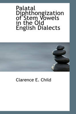Palatal Diphthongization of Stem Vowels in the Old English Dialects by Clarence E Child