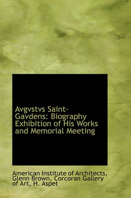 Avgvstvs Saint-Gavdens Biography Exhibition of His Works and Memorial Meeting by American Institute of Architects