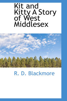 Kit and Kitty a Story of West Middlesex by R D Blackmore