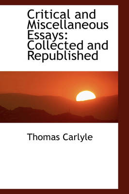 Critical and Miscellaneous Essays Collected and Republished by Thomas Carlyle