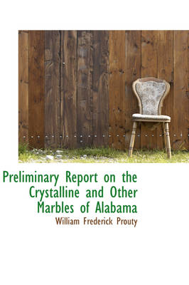 Preliminary Report on the Crystalline and Other Marbles of Alabama by William Frederick Prouty