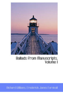 Ballads from Manuscripts, Volume I by Richard (University of South Wales and University of Sussex UK) Williams