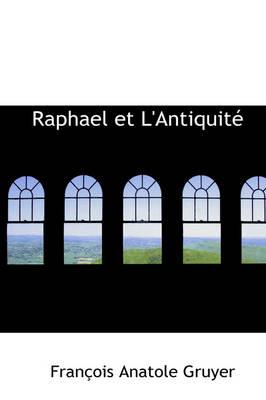 Raphael Et L'Antiquit by Franois Anatole Gruyer, Fran Ois Anatole Gruyer
