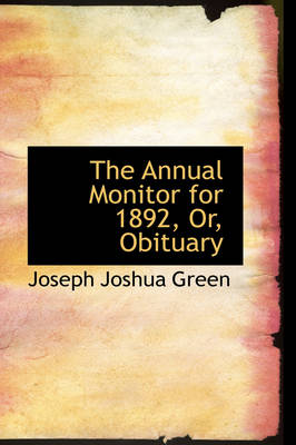 The Annual Monitor for 1892, Or, Obituary by Joseph Joshua Green