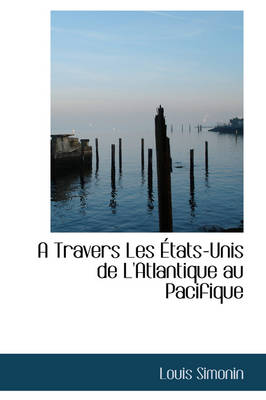 A Travers Les Tats-Unis de L'Atlantique Au Pacifique by Louis Laurent Simonin