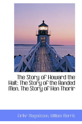 The Story of Howard the Halt The Story of the Banded Men. the Story of Hen Thorir by Eirkr Magnsson, Eir Kr Magn Sson
