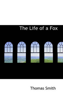 The Life of a Fox by Director of Palliative Medicine Professor of Oncology Thomas (Johns Hopkins Sidney Kimmel Comprehensive Cancer Center) Smith