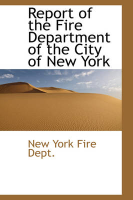 Report of the Fire Department of the City of New York by New York Fire Dept