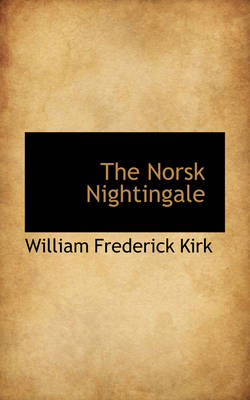 The Norsk Nightingale by William Frederick Kirk