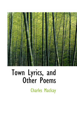 Town Lyrics, and Other Poems by Charles MacKay