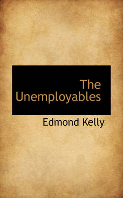 The Unemployables by Edmond Kelly