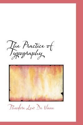 The Practice of Typography by Theodore Low De Vinne