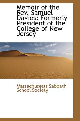 Memoir of the REV. Samuel Davies Formerly President of the College of New Jersey by Massachusetts Sabbath School Society