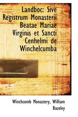 Landboc Sive Registrum Monasterii Beatae Mariae Virginis Et Sancti Cenhelmi de Winchelcumba by Winchcomb Monastery