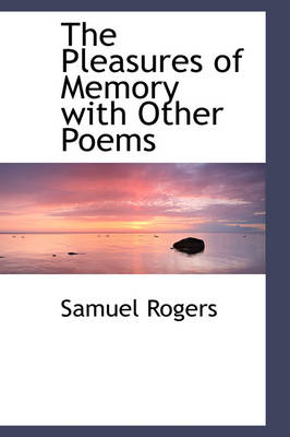 The Pleasures of Memory with Other Poems by Samuel Rogers