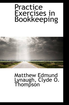 Practice Exercises in Bookkeeping by Matthew Edmund Lynaugh