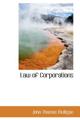 Law of Corporations by John Thomas Mulligan