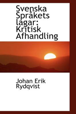 Svenska Spr Kets Lagar Kritisk Afhandling by Johan Erik Rydqvist
