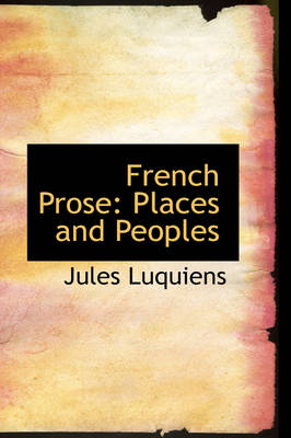 French Prose Places and Peoples by Jules Luquiens