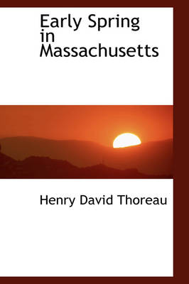 Early Spring in Massachusetts by Henry David Thoreau
