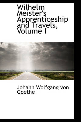 Wilhelm Meister's Apprenticeship and Travels, Volume I by Johann Wolfgang Von Goethe